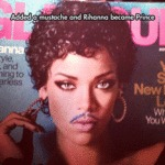 Added A Moustache And Rhianna Became Prince...