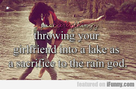 Throwing Your Girlfriend Into A Lake...