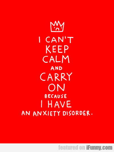 I Can't Keep Calm And Carry On...