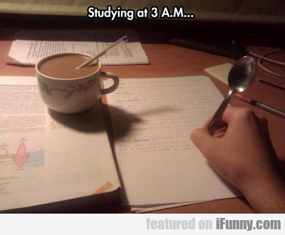 Studying At 3 Am...