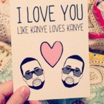 I Love You Like Kanye Loves Kanye...