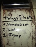 Things I Hate, 1.vandalism, 2. Lists, 3. Irony...