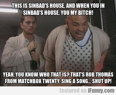 This Is Sinbad's House...