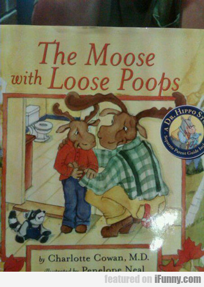 The Moose With Loose Poops...