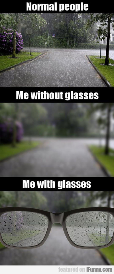 Normal People Vs Me Without Glasses...