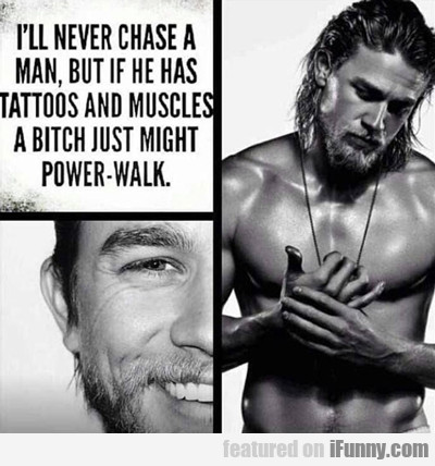 I'll Never Chase A Man...
