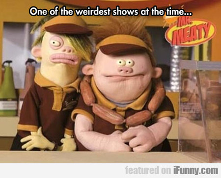 One Of The Weirdest Shows Of All Time...