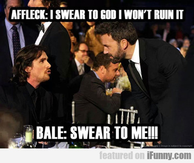 Affleck: I Swear To God I Won't Ruin It...