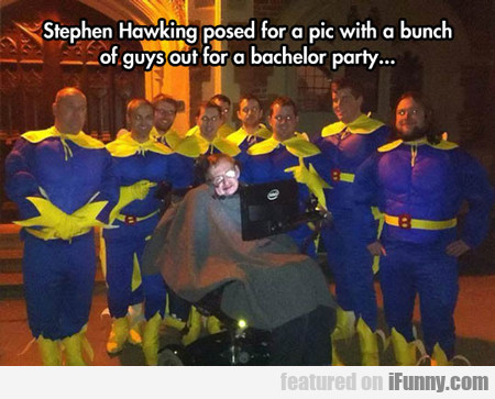Stephen Hawking Posed For A Pic...