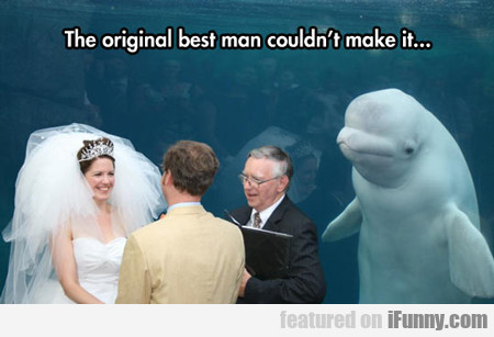 The Original Best Man Couldn't Make It...