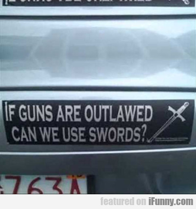 if guns are outlawed, can we use...