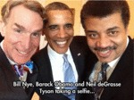 Bull Nye, Barack Obama And Neil Degrasse Tyson...