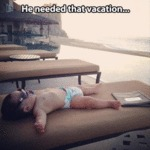 He Needed That Vacation