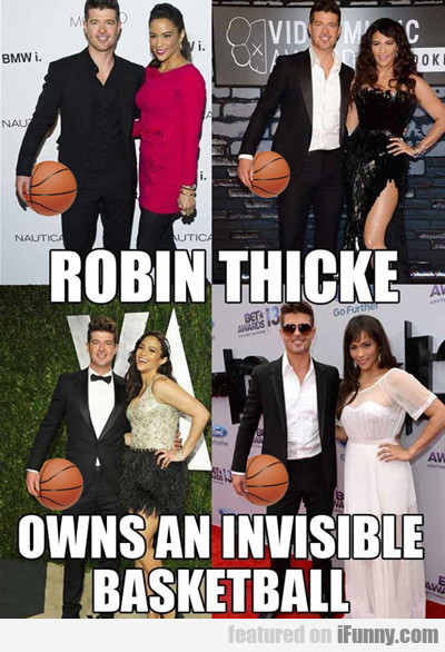 Robin Thicke Owns An Invisible Basketball..