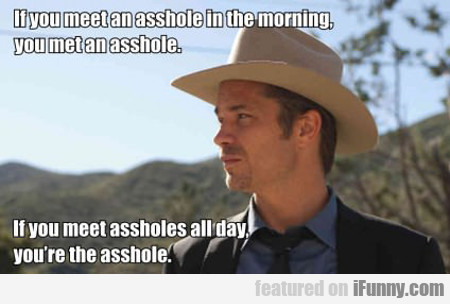 If You Meet An Asshole In The Morning...
