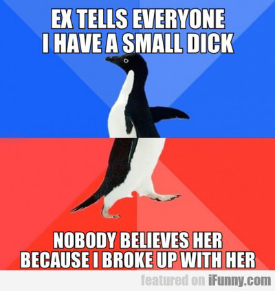ex tells everyone i have a small dick...