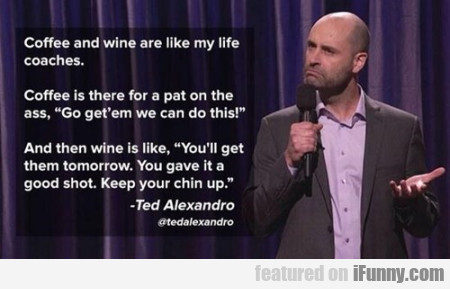 coffee and wine are my life coaches
