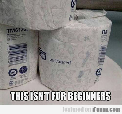 This Isn't For Beginners...