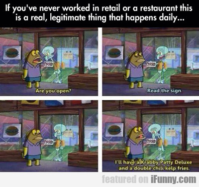 if you've never worked in retail...