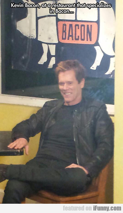 kevin bacon at a restaurant that specializes in...