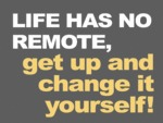 Life Has No Remote...