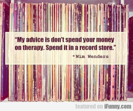 My advice is don't spend your money on therapy.