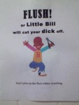 Flush! Or Little Bill Will Cut Your Dick Off...