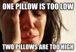 One Pillow Is Too Low...