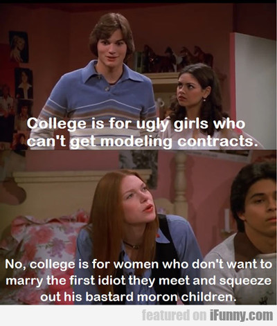 College Is For Ugly Girls...