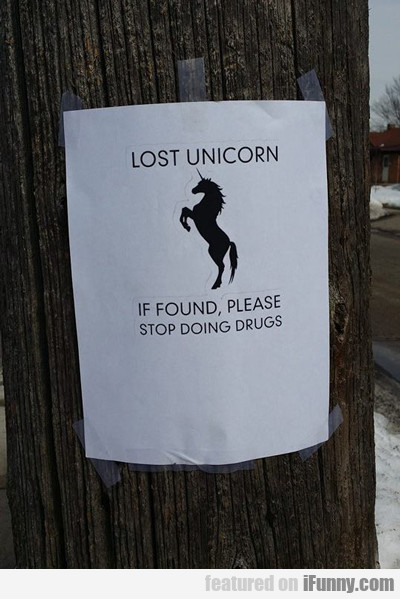 Lost Unicorn, If Found Please Stop Doing Drugs...