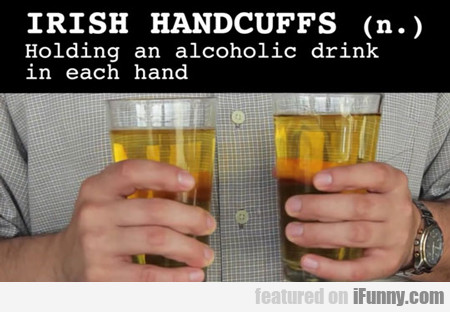 Irish Handcuffs...