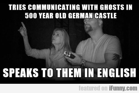 Tries Communicating With Ghosts In A 500 Year...