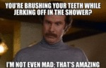 You're Brushing Your Teeth While Jerking Off...