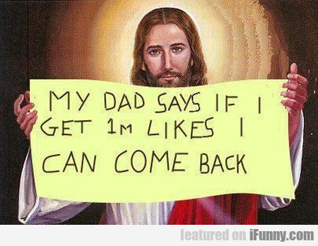My Dad Says If I Get 1 M Likes