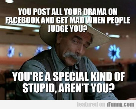 you post all your drama on facebook and get...