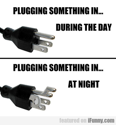 Plugging Something In During The Day...