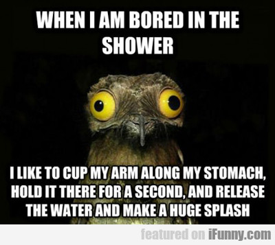 when i am bored in the shower...
