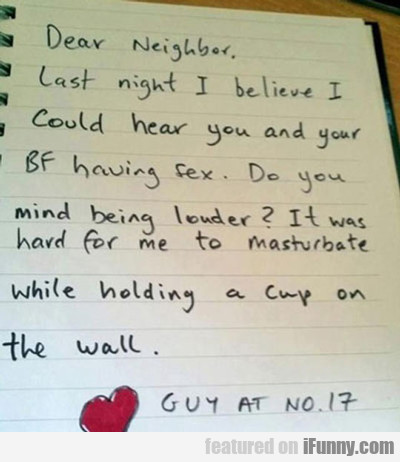 Dear Neighbor, Last Night I Believe...