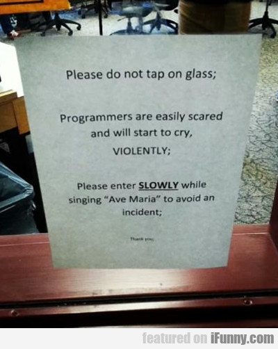Please Do Not Tap On Glass, Programmers...