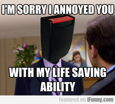 I'm Sorry I Annoyed You With My Life Saving...
