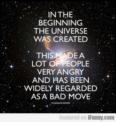 In The Beginning The Universe Was Created...