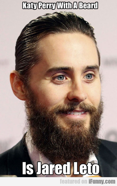 Katy Perry With A Beard Is Jared Leto...