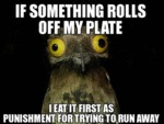 If Something Rolls Off My Plate...