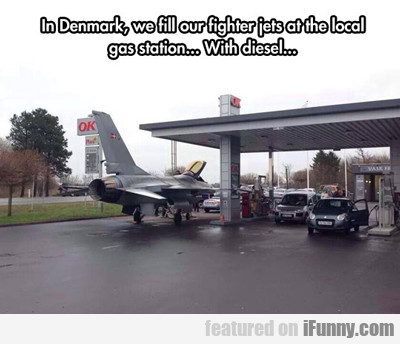 in denmark, we fill our fighter jets...
