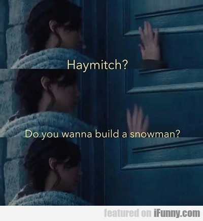 haymitch? do you want to build a snowman?