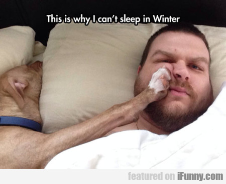This Is Why I Can't Sleep In Winter.