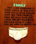 Family Are Like Underpants...