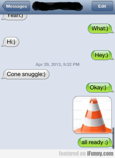 What? Hi! Hey! Cone Snuggle. Okay.
