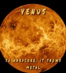 Venus, So Hardcore It Snows Metal...