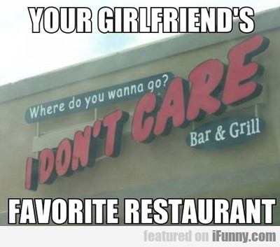 You Girlfriend's Favorite Restaurant...